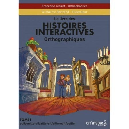 Histoires intéractives orthographiques tome 1