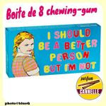 Chewing-gums Goût Cannelle  - I SHOULD BE A BETTER PERSON BUT I'M NOT*