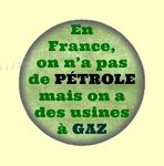 Badge ou Aimant - En France, on n'a pas de pétrole, mais on a des usines à gaz.