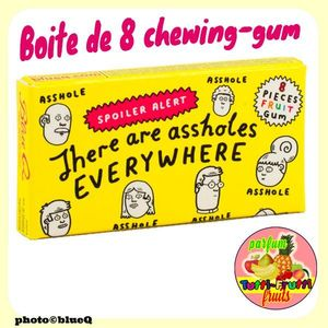 Chewing-gums Goût Fruits  - Spoiler alert : THERE ARE ASSHOLES EVERYWHERE*