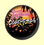 Badge ou Aimant - Tropical douchebag*