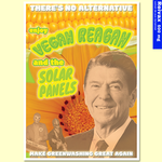 Affiche A3 Reivax 500 mg - Vegan Reagan and the Solar Panels : There's no alternative