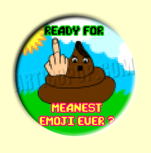 Badge ou Aimant -  Ready for meanest emoji ever ?