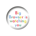Petit badge - Big Browser is watching you