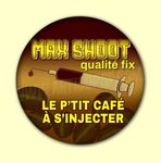 Badge ou Aimant - MAX-SHOOT Qualité fix. Le petit café à s'injecter.