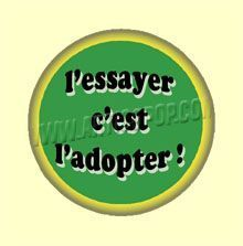 Badge ou Aimant - L'essayer, c'est l'adopter