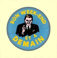 Badge ou Aimant - Bon week-end et à demain