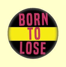 Badge ou Aimant - Born to lose