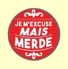 Badge ou Aimant - Je m'excuse mais merde