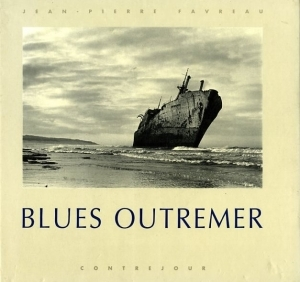 Favreau Jean-Pierre Blues outremer - ISBN 2859491368.