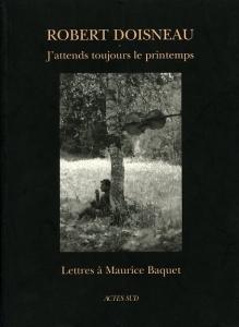 Doisneau Robert J'attends toujours le printemps - ISBN 2742710140.