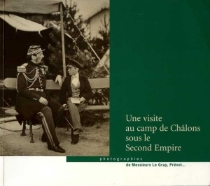 Le Gray Une visite au camp de Châlons sous le second empire - ISBN 2901418228.