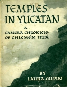 Gilpin Laura Temples in Yucatan a camera chronicle of Chichen Itza.