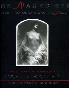 Bailey David ( selected by ) The naked eye great photographs of the nude - ISBN 0712616594.