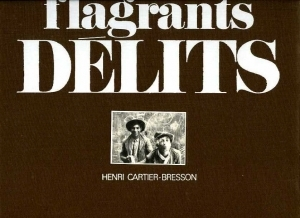 Cartier-Bresson Henri Flagrants délits.