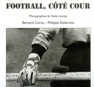 Cornu Bernard Football côté cour, photos du stade rennais - ISBN 2909275035.