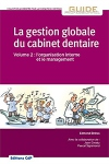 La gestion globale du cabinet dentaire : organisation interne, management, ergonomie (Tome 2)