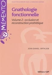 Gnathologie fonctionnelle : reconstruction de l'occlusion (Tome 2)
