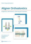 Aligner orthodontics : diagnostics, biomechanics, planning and treatment