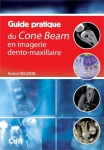 Guide pratique du cone beam en imagerie dento-maxillaire
