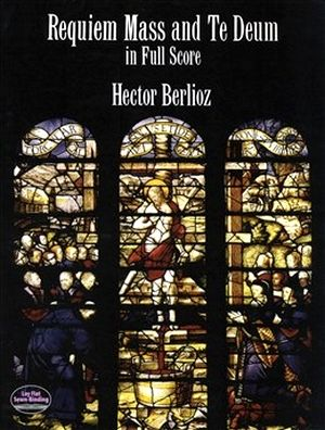 Hector BERLIOZ Requiem Mass and Te Deum in Full Score