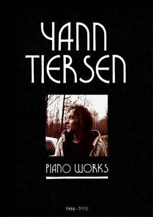 Yann TIERSEN Piano works (1994-2003)