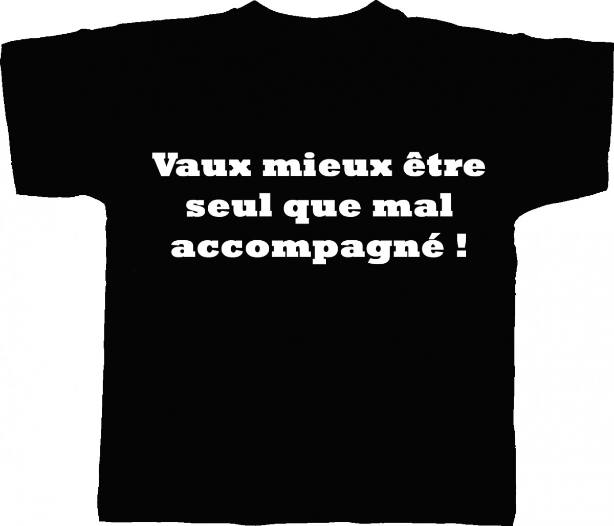 t shirt homme humour vaut mieux etre seul que mal accompagne. Black Bedroom Furniture Sets. Home Design Ideas