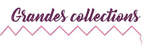 Grandes collections, marques incontournables
